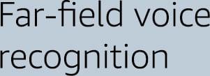 Far field recognition